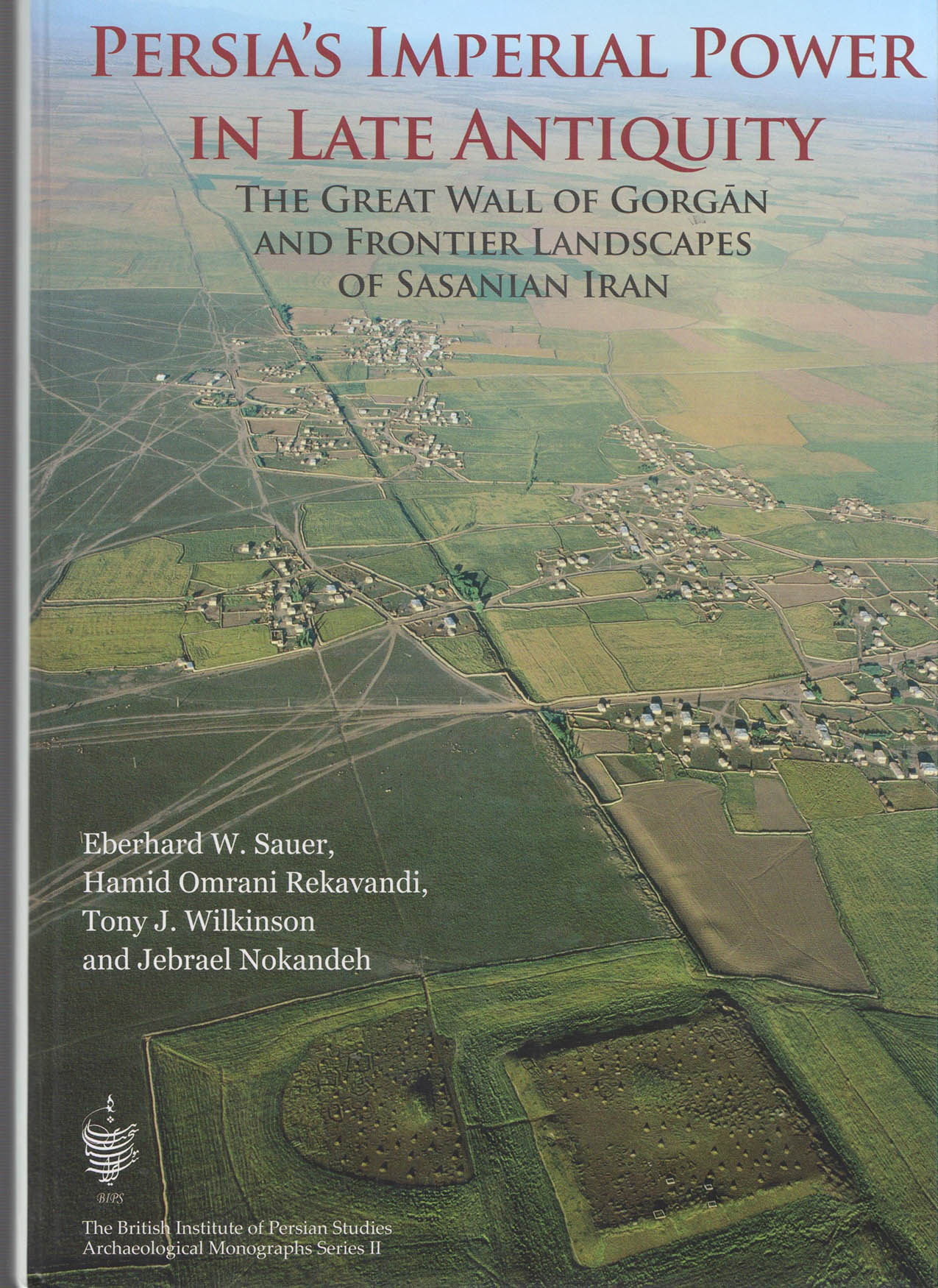 PERSIA΄S IMPERIAL POWER IN LATE ANTIQUITY THE GREAT WALL OF GORGAN AND  FRONTIER LANDSCAPES OF SASANIAN IRAN